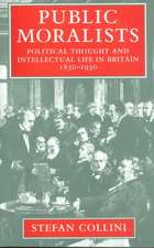 Public Moralists: Political Thought and Intellectual Life in Britain 1850-1930