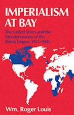 Imperialism at Bay: The United States and the Decolonization of the British Empire 1941-45