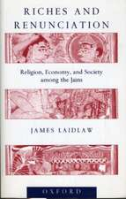 Riches and Renunciation: Religion, Economy, and Society among the Jains