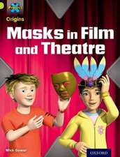 Project X Origins: Lime Book Band, Oxford Level 11: Masks and Disguises: Masks in Film and Theatre