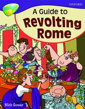 Oxford Reading Tree: Level 11A: TreeTops More Non-Fiction: A Guide to Revolting Rome