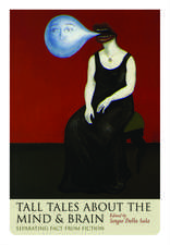 Tall Tales about the Mind and Brain: Separating fact from fiction