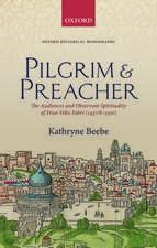 Pilgrim & Preacher: The Audiences and Observant Spirituality of Friar Felix Fabri (1437/8-1502)
