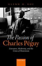 The Passion of Charles Péguy: Literature, Modernity, and the Crisis of Historicism