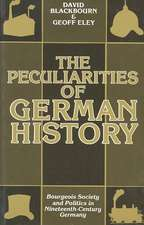 The Peculiarities of German History: Bourgeois Society and Politics in Nineteenth-Century Germany