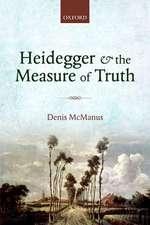 Heidegger and the Measure of Truth