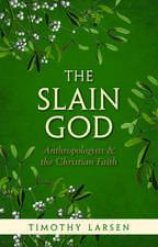 The Slain God: Anthropologists and the Christian Faith