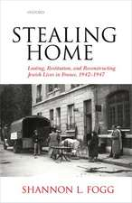 Stealing Home: Looting, Restitution, and Reconstructing Jewish Lives in France, 1942-1947