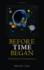 Before Time Began: The Big Bang and the Emerging Universe