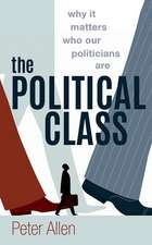 The Political Class: Why It Matters Who Our Politicians Are