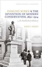 Edmund Burke and the Invention of Modern Conservatism, 1830-1914: An Intellectual History