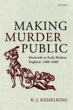 Making Murder Public: Homicide in Early Modern England, 1480-1680