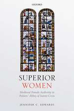 Superior Women: Medieval Female Authority in Poitiers' Abbey of Sainte-Croix