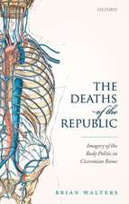 The Deaths of the Republic: Imagery of the Body Politic in Ciceronian Rome