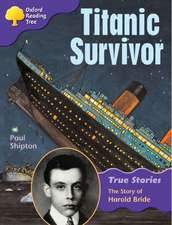Oxford Reading Tree: Level 11: True Stories: Titanic Survivor: The Story of Harold Bride