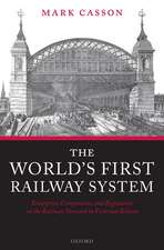 The World's First Railway System: Enterprise, Competition, and Regulation on the Railway Network in Victorian Britain