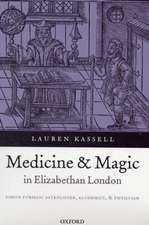 Medicine and Magic in Elizabethan London: Simon Forman: Astrologer, Alchemist, and Physician
