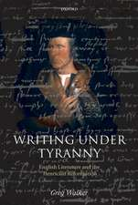 Writing Under Tyranny: English Literature and the Henrician Reformation