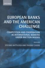 European Banks and the American Challenge: Competition and Cooperation in International Banking Under Bretton Woods