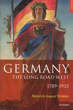 Germany: The Long Road West: Volume 1: 1789-1933