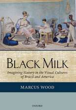 Black Milk: Imagining Slavery in the Visual Cultures of Brazil and America