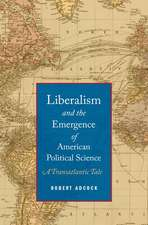Liberalism and the Emergence of American Political Science: A Transatlantic Tale