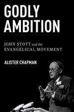 Godly Ambition: John Stott and the Evangelical Movement