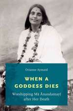 When a Goddess Dies: Worshipping Ma Anandamayi after Her Death
