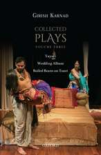 Collected Plays Volume Three: Yayati, Wedding Album, and Boiled Beans on Toast