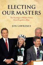Electing Our Masters: The Hustings in British Politics from Hogarth to Blair