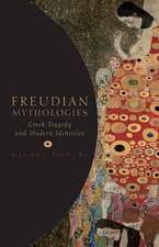 Freudian Mythologies: Greek Tragedy and Modern Identities
