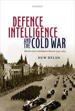 Defence Intelligence and the Cold War: Britain's Joint Intelligence Bureau 1945-1964