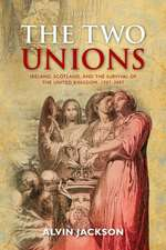 The Two Unions: Ireland, Scotland, and the Survival of the United Kingdom, 1707-2007