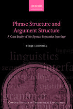 Phrase Structure and Argument Structure: A Case Study of the Syntax-Semantics Interface