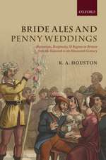Bride Ales and Penny Weddings: Recreations, Reciprocity, and Regions in Britain from the Sixteenth to the Nineteenth Centuries