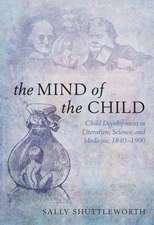The Mind of the Child: Child Development in Literature, Science, and Medicine 1840-1900