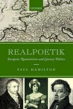 Realpoetik: European Romanticism and Literary Politics
