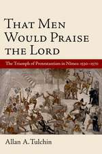 That Men Would Praise the Lord: The Reformation in Nimes, 1530-1570