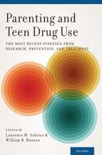 Parenting and Teen Drug Use: The Most Recent Findings from Research, Prevention, and Treatment