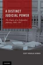 A Distinct Judicial Power: The Origins of an Independent Judiciary, 1606-1787