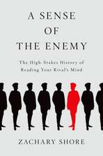 A Sense of the Enemy: The High Stakes History of Reading Your Enemy's Mind