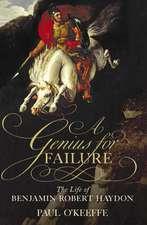 A Genius for Failure:  The Life of Benjamin Robert Haydon
