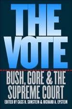 The Vote: Bush, Gore, and the Supreme Court