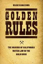 Golden Rules – The Origins of California Water Law  in the Gold Rush