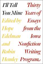 I`ll Tell You Mine – Thirty Years of Essays from the Iowa Nonfiction Writing Program
