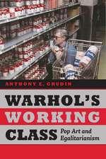 Warhol's Working Class: Pop Art and Egalitarianism