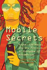 Mobile Secrets – Youth, Intimacy, and the Politics  of Pretense in Mozambique