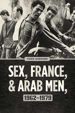 Sex, France, and Arab Men, 1962–1979