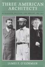 Three American Architects: Richardson, Sullivan, and Wright, 1865-1915