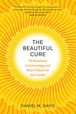 The Beautiful Cure – The Revolution in Immunology and What It Means for Your Health